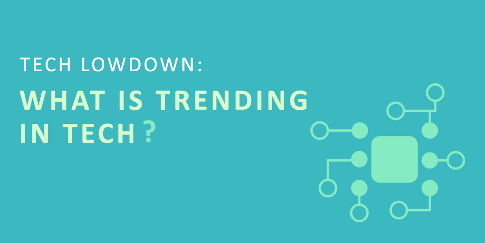 Tech Lowdown: What Is Trending In Tech?